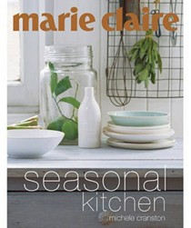 Marie Claire: Seasonal Kitchen: Inspired Recipes and Food Ideas