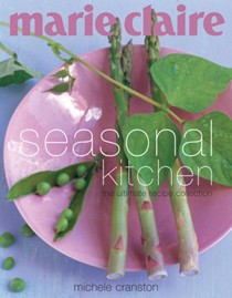 Marie Claire: Seasonal Kitchen: The Ultimate Recipe Collection