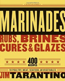 Marinades, Rubs, Brines, Cures, and Glaze, Revised and Expanded: 400 Recipes for Poultry, Meats, Seafood and Vegetables
