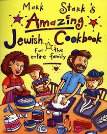 Mark Stark's Amazing Jewish Cookbook for the Entire Family