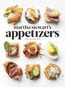 Martha Stewart's Appetizers: 200 Recipes for Dips, Spreads, Snacks, Small Plates, and Other Delicious Hors d'Oeuvres, Plus 30 Cocktails