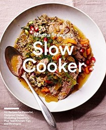 Martha Stewart's Slow Cooker: 110 Recipes for Fast-Prep, Flavorful, Foolproof Dishes, Plus Test-Kitchen Tips  and Strategies