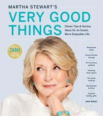Martha Stewart's Very Good Things: Simple Tips and Genius Ideas for an Easier and More Beautiful Life