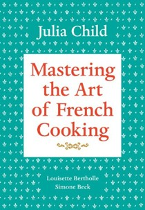Mastering the Art of French Cooking, Volume One 40th Anniversary