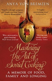 Mastering the Art of Soviet Cooking: A Memoir of Food, Family and Longing