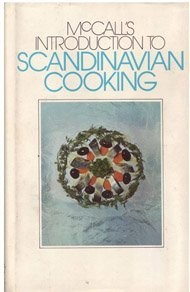 McCall's Introduction to Scandinavian Cooking, Recipes from Sweden, Denmark, Norway, Iceland and Finland