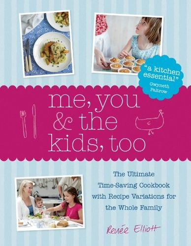 Me, You & the Kids, Too: The Ultimate Time-Saving Cookbook - Every Recipe Feeds the Whole Family