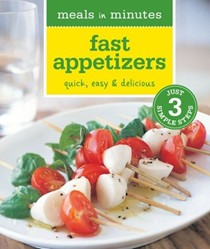 Meals in Minutes: Fast Appetizers: Quick, Easy & Delicious
