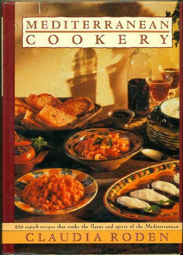 Mediterranean Cookery: 250 Superb Recipes That Evoke the Flavor and Spirit of the Mediterranean