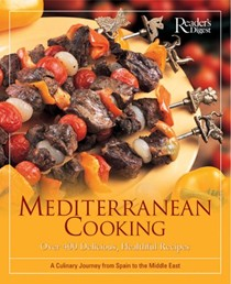 Mediterranean Cooking: Over 400 Delicious, Healthful Recipes ; A Culinary Journey From Spain To The Middle East