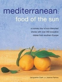 Mediterranean: Food of the Sun: A Culinary Tour of Sun-Drenched Shores with Evocative Dishes from Southern Europe