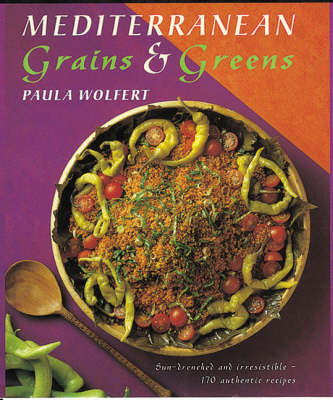 Mediterranean Grains and Greens: A Book of Savoury, Sun-drenched Recipes