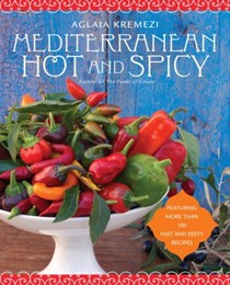 Mediterranean Hot and Spicy: Healthy, Fast, and Zesty Recipes from Southern Italy, Greece, Spain, the Middle East, and North Africa