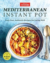 Mediterranean Instant Pot: Easy, Fast, Authentic Recipes for Eating Well
