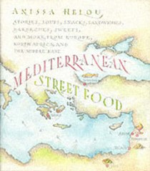Mediterranean Street Food: Stories, Soups, Snacks, Sandwiches, Barbecues, Sweets, and More, from Europe, North Africa, and the Middle East