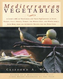 Mediterranean Vegetables: A Cook's ABC of Vegetables and Their Preparation in Spain, France, Italy, Greece, Turkey, The Middle East, and North Africa, With More Than 200 Authentic Recipes for the Home Cook