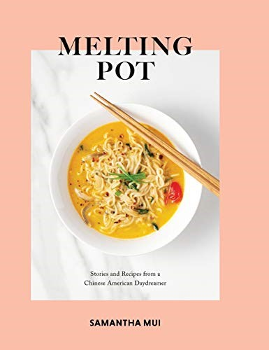 Melting Pot: Stories and Recipes from a Chinese American Daydreamer