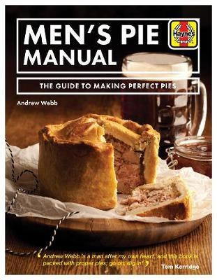 Men's Pie Manual: The Guide To Making Perfect Pies