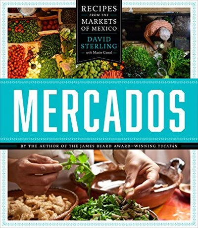 Mercados: Recipes from the Markets of Mexico