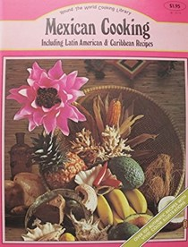 Mexican Cooking Including Latin American & Caribbean Recipes (Round the World Cooking Library): A Treasury of Recipes From the South American Countries, Mexico and the Caribbean