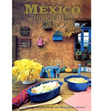 Mexico: The Beautiful Cookbook: Authentic Recipes from the Regions of Mexico