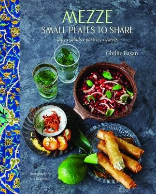 Mezze: Small Plates to Share: Dips, Salads, Pastries, Sweets