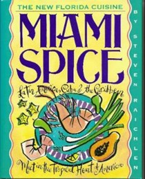 Miami Spice: The New Florida Cuisine: Latin America, Cuba & the Caribbean Meet in the Tropical Heart of America