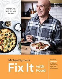 Michael Symon's Fix It with Food: More Than 125 Recipes to Address Autoimmune Issues and Inflammation