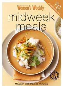 Midweek Meals: Meals in Less Than 35 Minutes