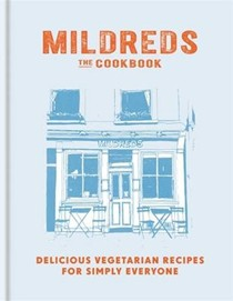 Mildreds: The Cookbook: Delicious Vegetarian Recipes for Simply Everyone