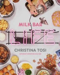 Milk Bar Life: Recipes and Stories