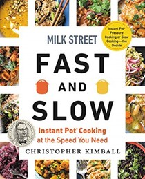 Milk Street Fast & Slow: Instant Pot Cooking at the Speed You Need