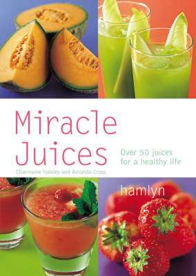 Miracle Juices: Over 40 Juices for a Healthy Life