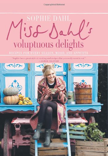 Miss Dahl's Voluptuous Delights: Recipes for Every Season, Mood and Appetite
