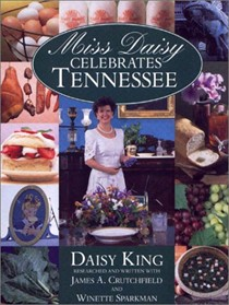 Miss Daisy Celebrates Tennessee: Volume of Ingenious Recipes and Historical Information...