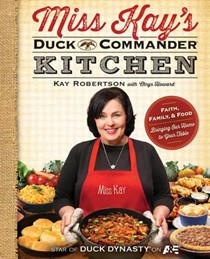 Miss Kay's Duck Commander Kitchen: Faith, Family and Food - Bringing Our Home to Your Table