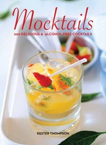 Mocktails: 200 Delicious & Alcohol-free Cocktails