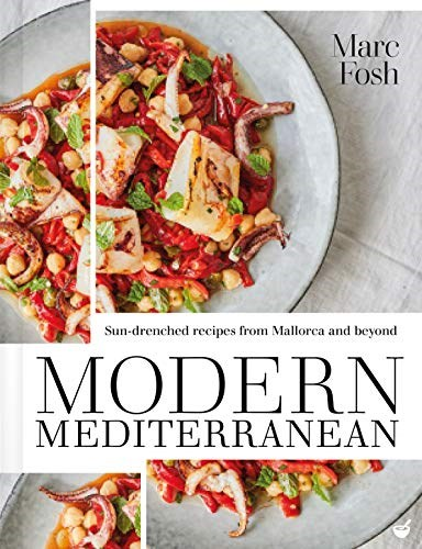 Modern Mediterranean: Sun-Drenched Recipes from Mallorca and Beyond