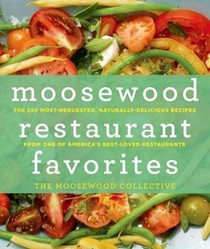 Moosewood Restaurant Favorites: The 250 Most-Requested Naturally Delicious Recipes from One of America's Best-Loved Restaurants