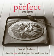 More Perfect Recipes: Over 120 New Classic Recipes That Work Every Time