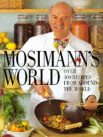 Mosimann's World: 300 Authentic Recipes from Around the World