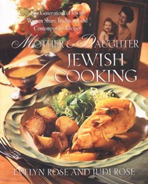 Mother and Daughter Jewish Cooking: Two Generations of Jewish Women Share Traditional and Contemporary Recipes