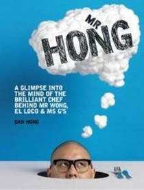 Mr Hong: A Glimpse into the Mind of the Brilliant Chef Behind Mr Wong, El Loco and Ms G's