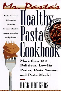 Mr. Pasta's Healthy Pasta: More Than 150 Delicious, Low-Fat Pastas