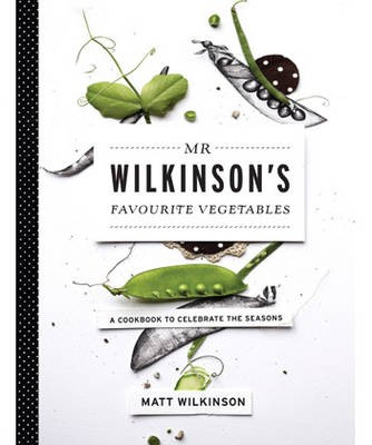 Mr Wilkinson's Favourite Vegetables: A Cookbook to Celebrate the Seasons