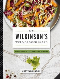 Mr. Wilkinson's Well-Dressed Salad: A Cookbook to Celebrate the Seasons