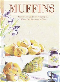 Muffins: Sixty Sweet And Savory Recipes... From Old Favorites To New