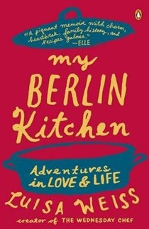 My Berlin Kitchen: A Love Story, with Recipes