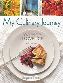My Culinary Journey: Food and Fêtes of Provence with Recipes