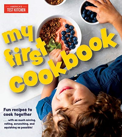 My First Cookbook: Fun Recipes to Cook Together...with As Much Mixing, Rolling, Scrunching, and Squishing As Possible!